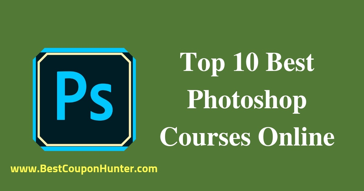 Top 10 Best Photoshop Courses Online for Beginners to Advanced