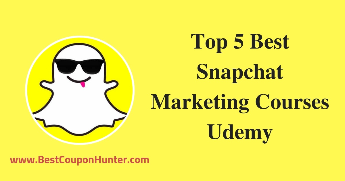 Top 5 Best Snapchat Marketing Courses Udemy
